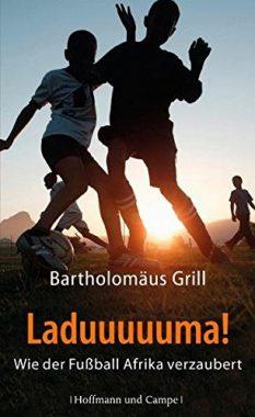 Laduuuuuma!: Wie der Fußball Afrika verzaubert