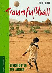 TraumFußball: Afrikanische Fußballgeschichten