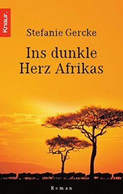 Stefanie Gercke: Ins dunkle Herz Afrikas