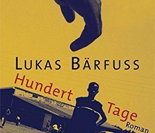 Lukas Bärfuss: Hundert Tage