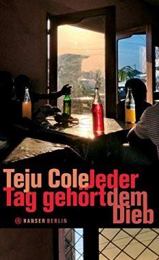 Teju Cole: Jeder Tag gehört dem Dieb