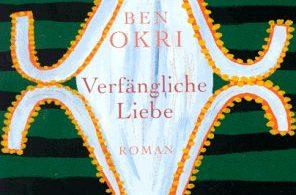 Ben Okri: Verfängliche Liebe