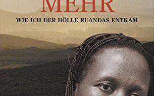 Ein Leben mehr: Wie ich der Hölle Ruandas entkam