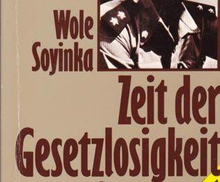 Wole Soyinka: Zeit der Gesetzlosigkeit