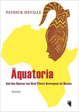 Patrick Deville: Äquatoria