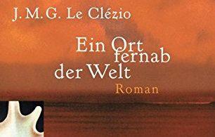 Le Clézio: Ein Ort fernab der Welt