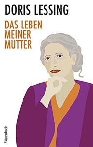 Doris Lessing: Das Leben meiner Mutter