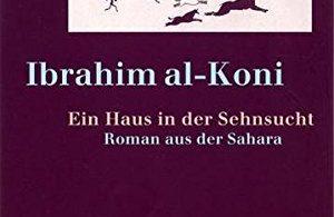 Ibrahim al-Koni: Ein Haus in der Sehnsucht