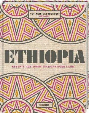 Ethiopia: Rezepte aus einem einzigartigen Land